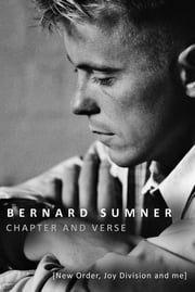 Chapter and Verse - New Order, Joy Division and Me ebook by Bernard Sumner
