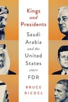 Kings and Presidents - Saudi Arabia and the United States since FDR ebook by Bruce Riedel