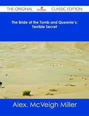 The Bride of the Tomb and Queenie's; Terrible Secret - The Original Classic Edition ebook by Alex. McVeigh Miller