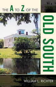 The A to Z of the Old South ebook by William L. Richter