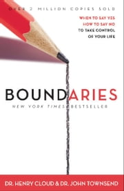 Boundaries - When To Say Yes, How to Say No ebook by Henry Cloud, John Townsend
