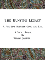 The Bunyip's Legacy ebook by Yubbah Joshika
