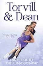 Our Life on Ice - The Autobiography ebook by Jayne Torvill, Christopher Dean