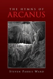The Hymns of Arcanus ebook by Steven Parris Ward