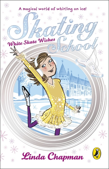Skating School: White Skate Wishes - White Skate Wishes ebook by Linda Chapman
