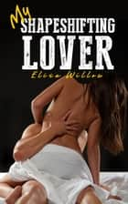 My Shapeshifting Lover ebook by Elisa Willow