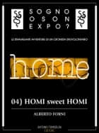 Sogno o son Expo? - 04 HOMI sweet HOMI ebook by Alberto Forni