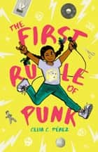 The First Rule of Punk ebook by Celia C. Pérez