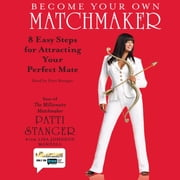 Become Your Own Matchmaker - Eight Easy Steps for Attracting Your Perfect Mate audiobook by Patti Stanger