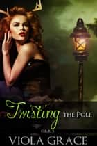 Twisting the Pole ebook by Viola Grace