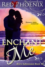 Enchant Me - Brie's Submission, #10 ebook by Red Phoenix