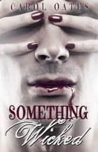 Something Wicked ebook by Carol Oates