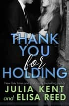 Thank You For Holding eBook par Julia Kent, Elisa Reed