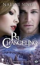 Caresses de glace - Psi-changeling, T3 ebook by Claire Jouanneau, Nalini Singh