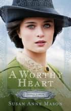 A Worthy Heart (Courage to Dream Book #2) ebook by Susan Anne Mason