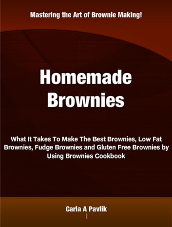 Homemade Brownies ebook by Carla A Pavlik
