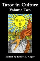 Tarot in Culture - Volume Two ebook by Emily E. Auger