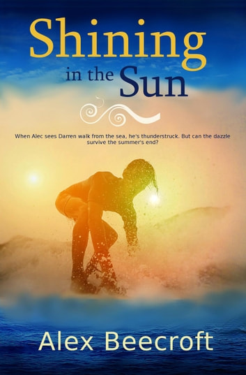 Shining in the Sun ebook by Alex Beecroft