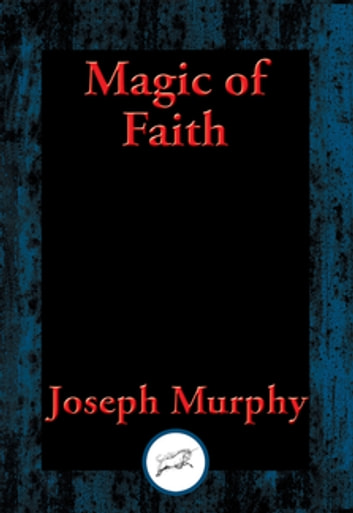 Magic of Faith - With Linked Table of Contents ebook by Joseph Murphy