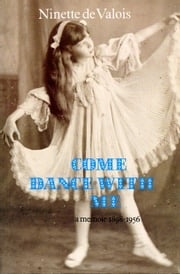 Come Dance With Me - A Memoir 1898-1956 eBook by Ninette de Valois