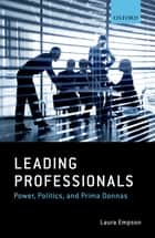 Leading Professionals - Power, Politics, and Prima Donnas ebook by Laura Empson