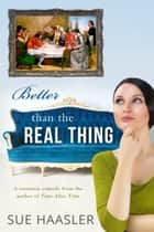 Better Than the Real Thing ebook by Sue Haasler