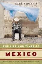 The Life and Times of Mexico ebook by Earl Shorris