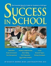 Success in School - The Essential How-to Guide for Students of All Ages ebook by Susan Andres,Felicity Pine