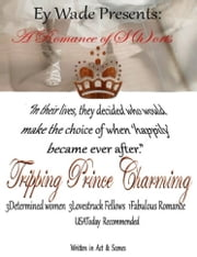 Tripping Prince Charming- A Romance of S{h}orts ebook by Ey Wade