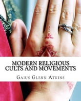 Modern Religious Cults and Movements ebook by Authored by Gaius Glenn Atkins