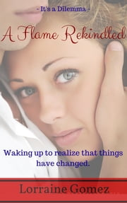 A Flame Rekindled 3 (Christian Clean Romance Stories) ebook by Lorraine Gomez