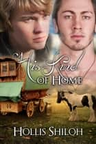 His Kind of Home ebook by Hollis Shiloh