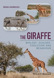 The Giraffe - Biology, Ecology, Evolution and Behaviour ebook by Bryan Shorrocks