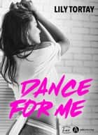 Dance For Me ebook by Lily Tortay