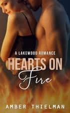 Hearts on Fire - A Lakewood Romance, #3 ebook by Amber Thielman