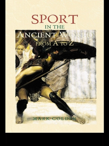 Sport in the Ancient World from A to Z ebook by Mark Golden