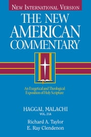 The New American Commentary Volume 21A: Haggai and Malachi - An Exegetical and Theological Exposition of Holy Scripture ebook by Richard  A. Taylor,Ray Clendenen