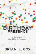 Birthday Presence ebook by Brian L. Cox