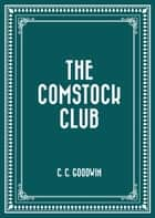 The Comstock Club ebook by C. C. Goodwin