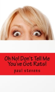 Oh No! Don't Tell Me I've Got Rats! ebook by Paul Stevens