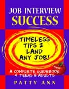 Job Interview Success:Timeless Tips 2 Land Any Job! ebook by Patty Ann