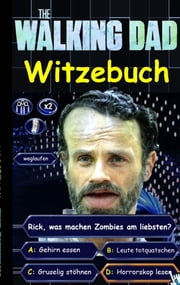 'The Walking Dad' (Witzebuch); Inoffizielles The Walking Dead Buch - The Walking Dead Witze Buch (lustig, lachen, witzig; Parodie, Horror, Apokalypse Zombie Humor, fear the walking dead, Robert Kirkman) eBook by Theo von Taane