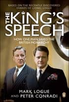 The King's Speech - How One Man Saved The British Monarchy ebook by Mark Logue, Peter Conradi