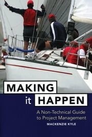 Making It Happen - A Non-Technical Guide to Project Management ebook by Mackenzie Kyle