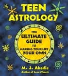 Teen Astrology ebook by M. J. Abadie