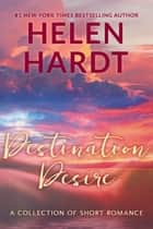 Destination Desire - A Collection of Short Romance ebook by Helen Hardt