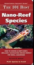 The 101 Best Nano-Reef Species ebook by Michael,Scott W.