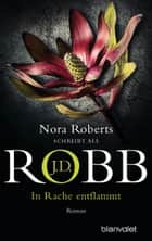 In Rache entflammt - Roman ebook by J.D. Robb, Uta Hege