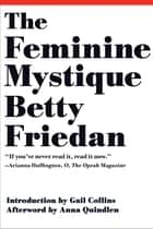 The Feminine Mystique (50th Anniversary Edition) ebook by Betty Friedan,Gail Collins,Anna Quindlen