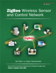 ZigBee Wireless Sensor and Control Network ebook by Ata Elahi,Adam Gschwender